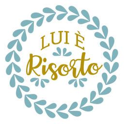 Lui e risorto wreath lettering