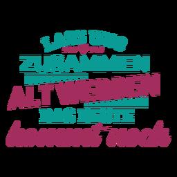 Lass uns zusammen alt werden das beste kommt noch german text heart sticker