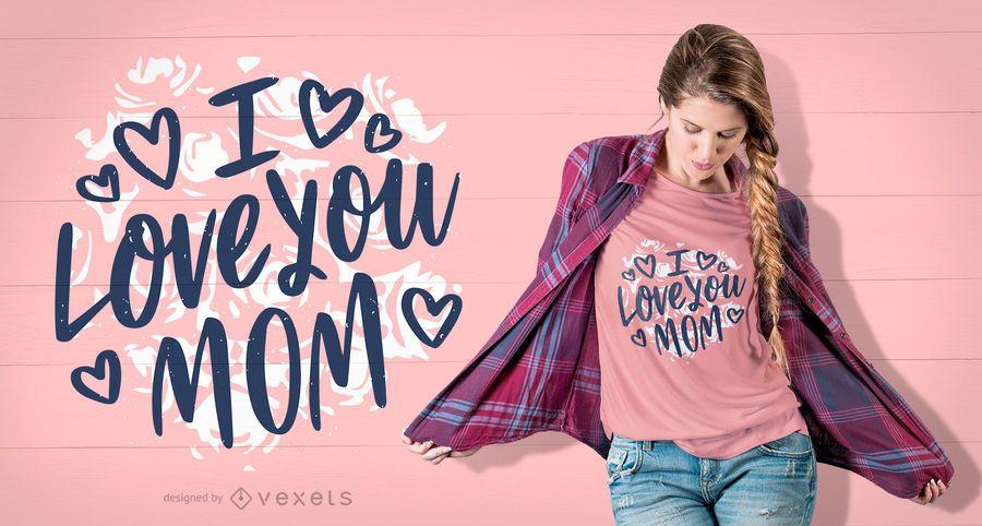 I Love You Mom T-shirt Design