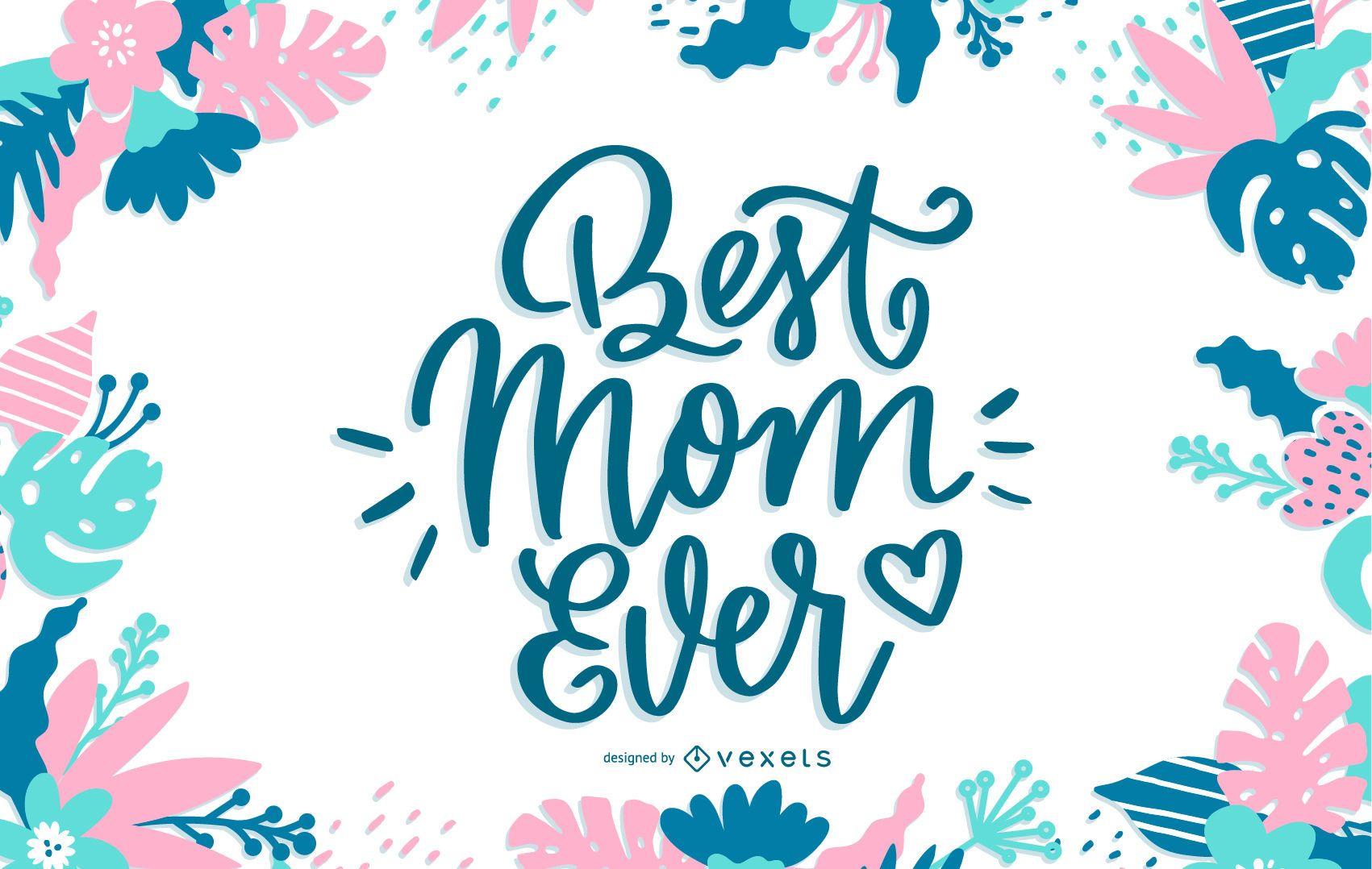 Best Mom Ever Lettering Design