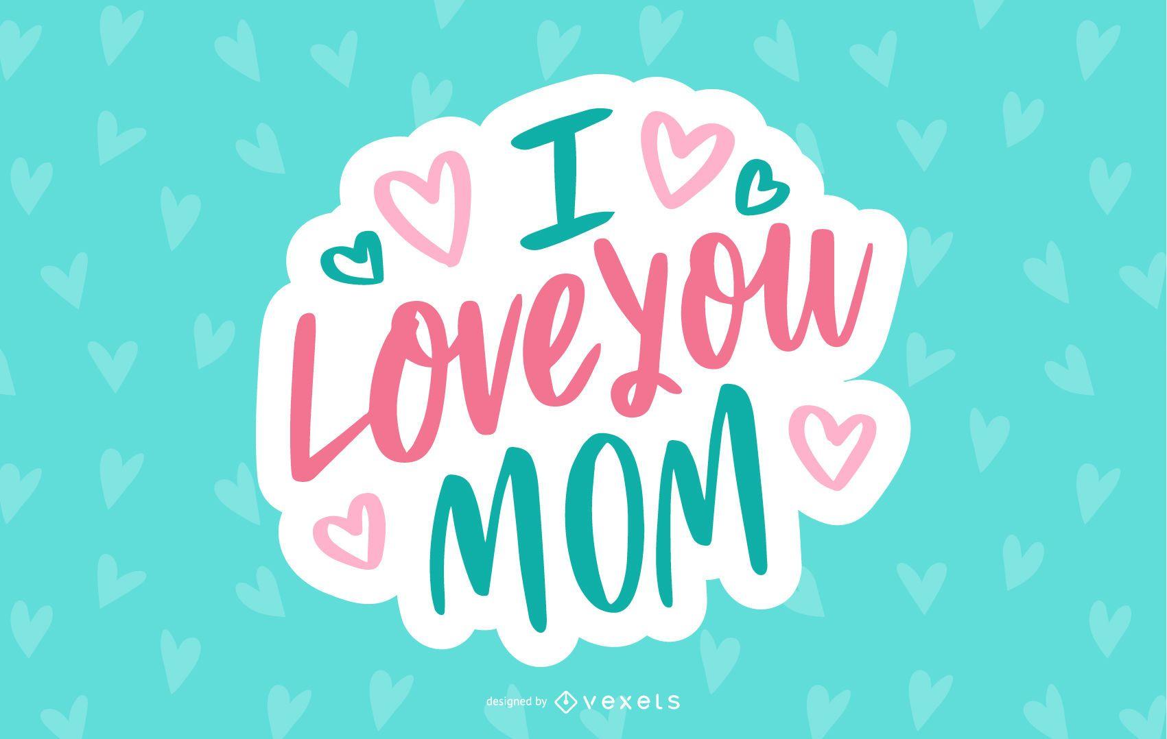 I Love Mom Lettering Design