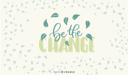 Be The Change Lettering Design
