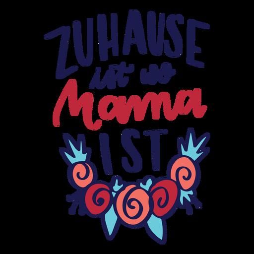 Zuhause ist wo mama ist german flower text sticker