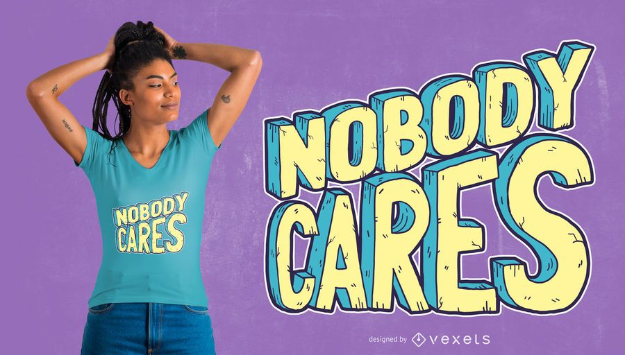 Nobody Cares T-Shirt Design
