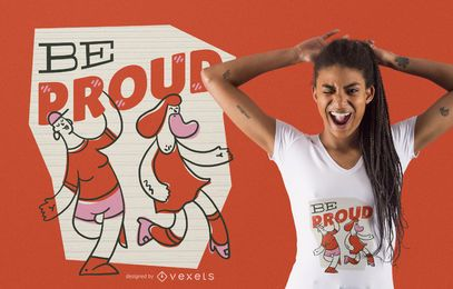 Seja orgulhoso projeto do t-shirt