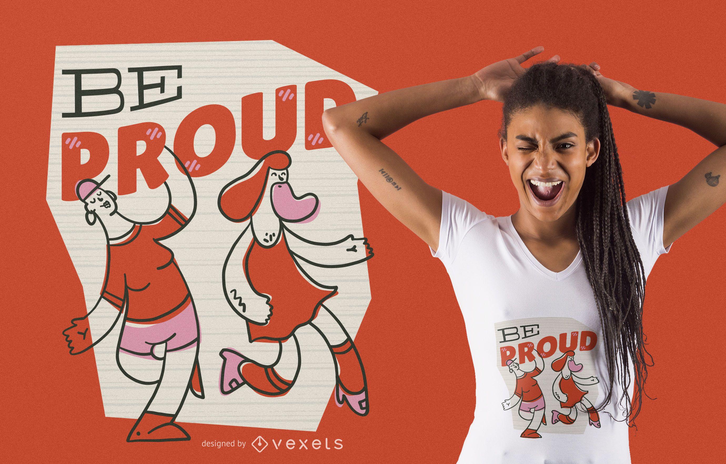 Be proud t-shirt design