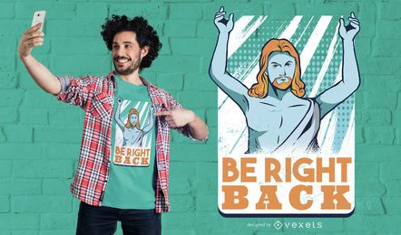 Be right back t-shirt design