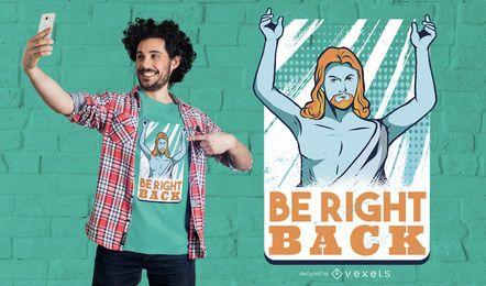 Seien Sie gleich wieder T-Shirt Design