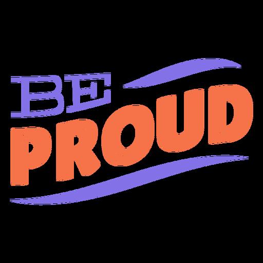Sea orgulloso etiqueta de la raya