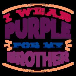 Llevo púrpura para la etiqueta de mi hermano.