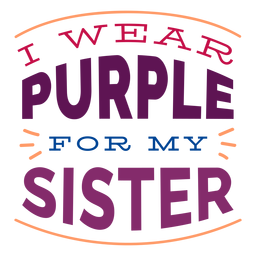 Llevo púrpura para la etiqueta de mi hermana.