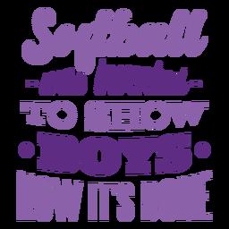 Softball wurde erfunden, um Jungen zu zeigen, wie es gemacht wird, Abzeichen zu erkennen