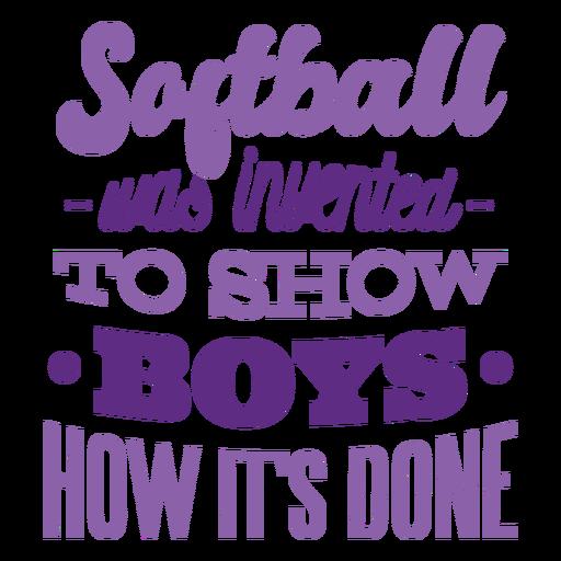 El softbol se inventó para mostrar a los niños cómo se hace.