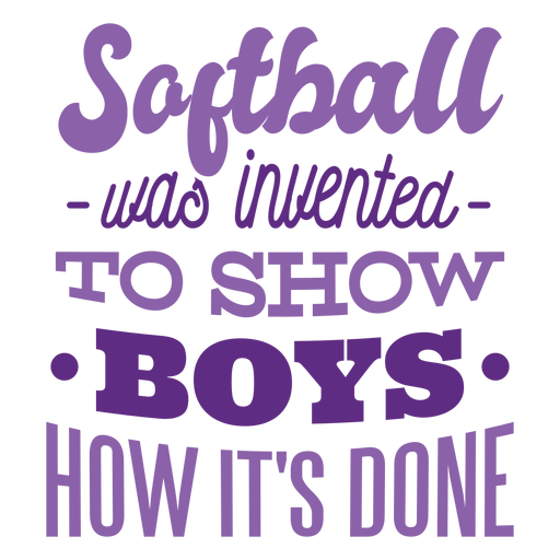 Softball was invented to show boys how it's done spot badge sticker Transparent PNG