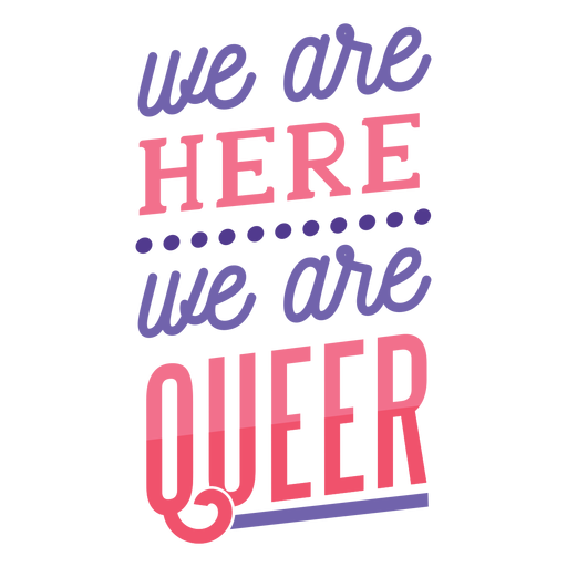 We are here we are queer spot line Transparent PNG