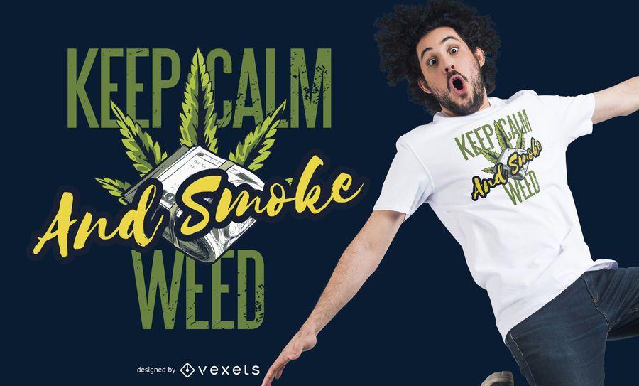 Mantén la calma y el diseño de la camiseta Smoke Weed