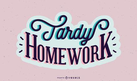 Tardy homework lettering design
