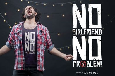 NO GIRLFRIEND  T-SHIRT DESIGN