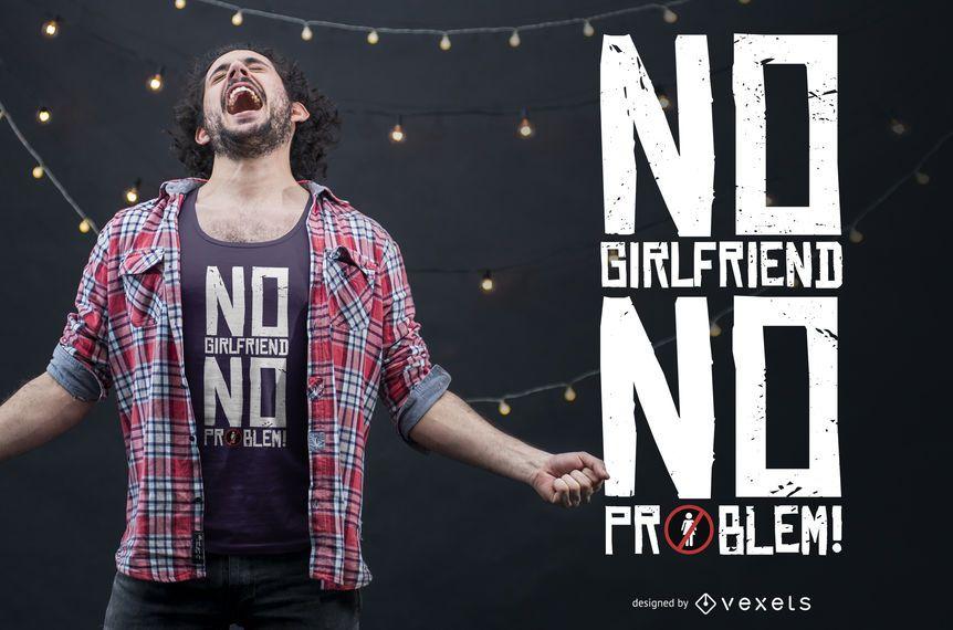 NO GIRLFRIEND  T-SHIRT DESIGN