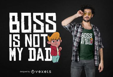 Boss is not my dad T-shirt Design