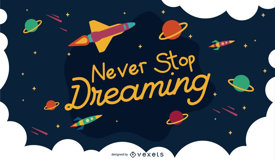 Never Stop Dreaming Space Background Design