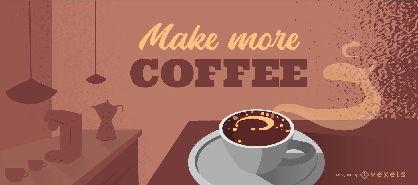 Machen Sie mehr Kaffee