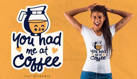 Tive-me no design de t-shirt de café