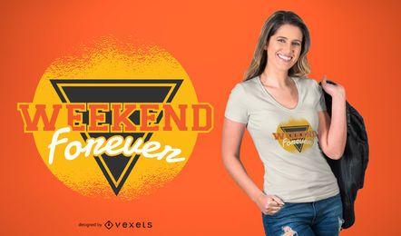 T-Shirt Entwurf des Wochenendes für immer