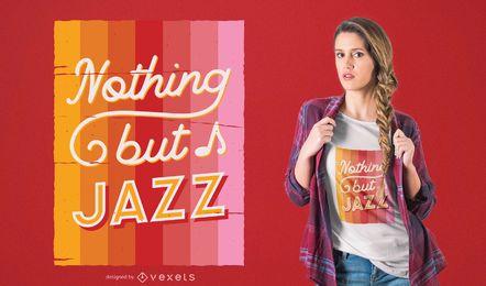 Nada más que diseño de camiseta de jazz.