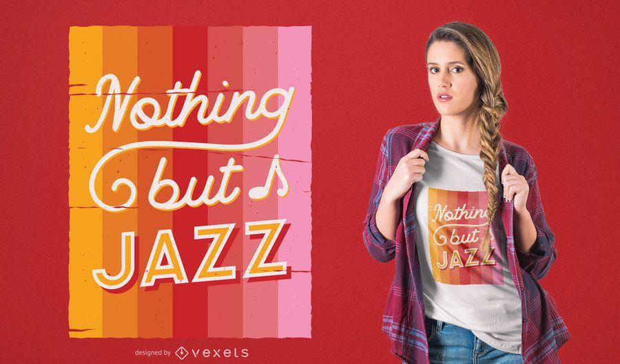 Nada além de design de camiseta de jazz