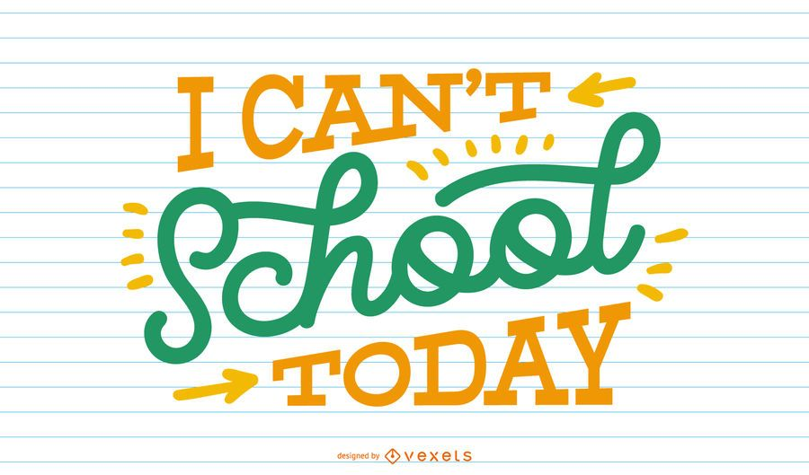 Can't school today lettering