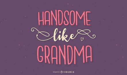 Handsome like grandma lettering