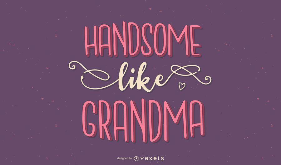 Handsome like grandma lettering