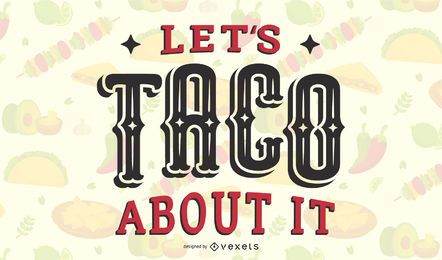Taco about it lettering design