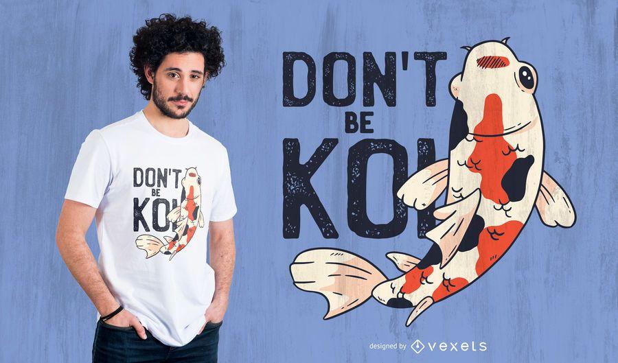 Não seja design de t-shirt koi