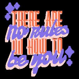Não existem regras sobre como ser você