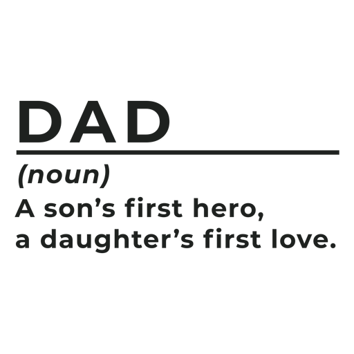 Dad noun a son's first hero , a daughter's first love badge sticker Transparent PNG