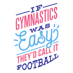 Se a ginástica fosse fácil, eles chamariam de etiqueta de distintivo de futebol
