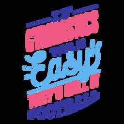 Si la gimnasia fuera fácil lo llamarían pegatina de fútbol
