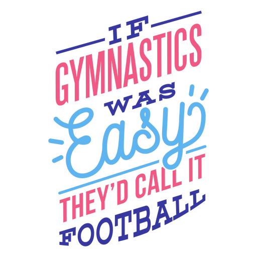 Si la gimnasia fuera fácil, lo llamarían insignia de fútbol Transparent PNG
