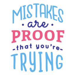Mistakes are proof that you're trying badge sticker