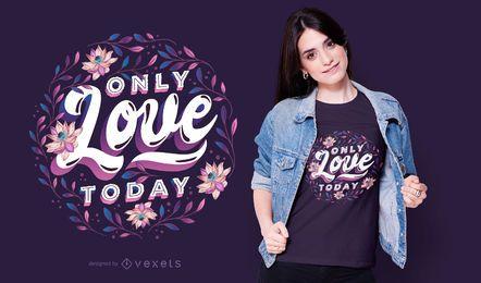 Solo amor hoy diseño de camiseta.