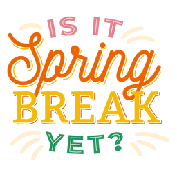 Is it spring break yet   badge sticker
