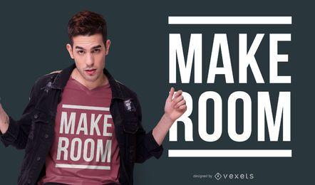 Machen Sie Raum T-Shirt Design