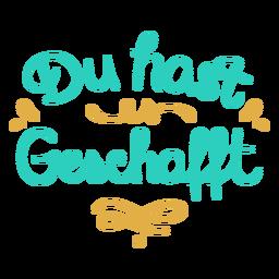 Du hast geschafft você fez alemão