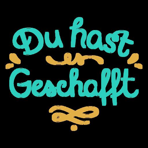 Du hast geschafft you made it german Transparent PNG