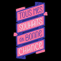 Tous mes souhaits bonne chance boa sorte francês
