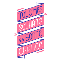 Tous mes souhaits bonne chance good luck french