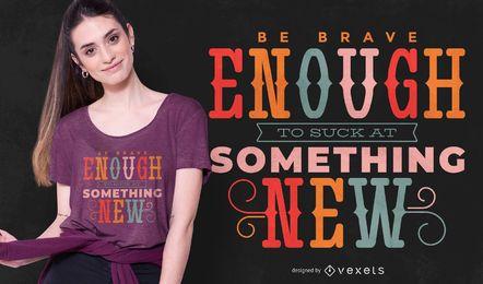 Seja corajoso design de t-shirt de citação