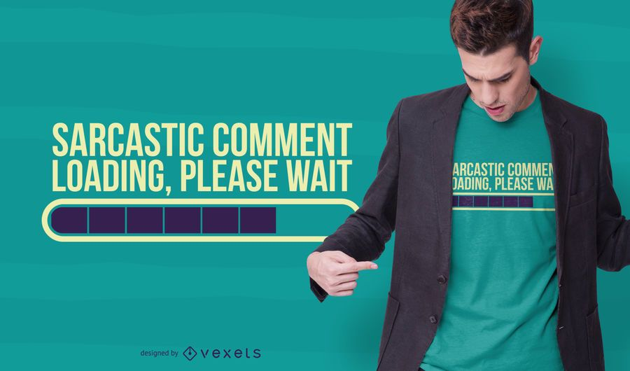 Sarcastic comment t-shirt design